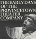 Early Days of the Provincetown Theater Company